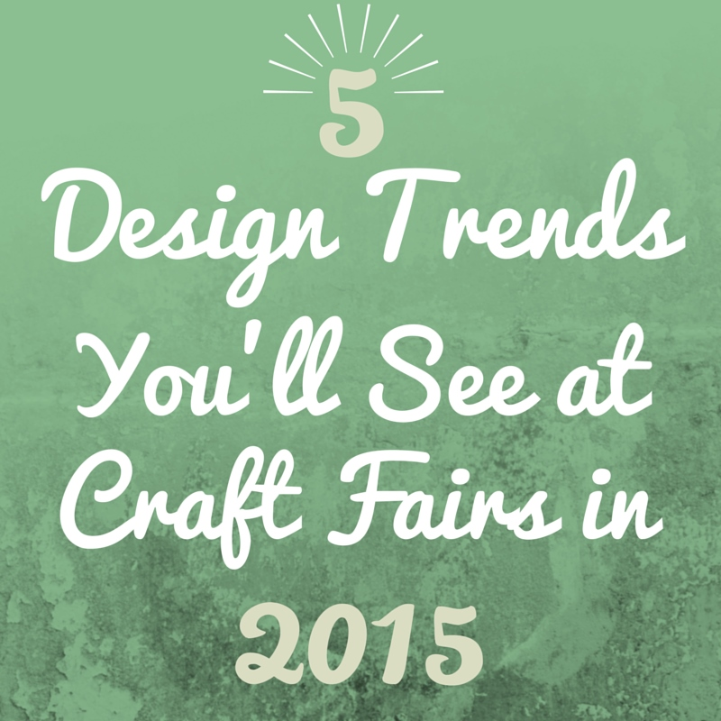 5 design trends you ll see at craft fairs in 2015 for Craft shows in nebraska