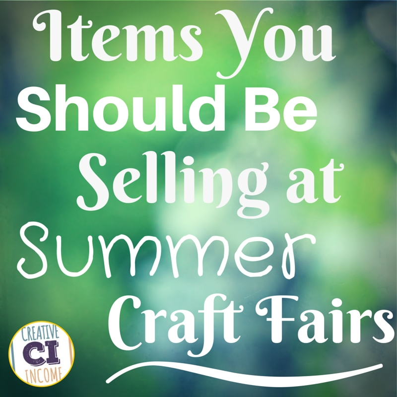 Craft show bestsellers what you should sell at summer shows for Craft shows in nebraska